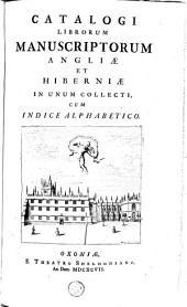 Catalogi librorum manuscriptorum Angliae et Hiberniae in unum collecti, cum indice alphabetico: Volume 1