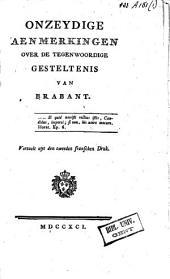 Onzeydige aenmerkingen over de tegenwoordige gesteltenis van Brabant: Vertaelt uyt den tweeden franschen druk