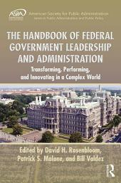 The Handbook of Federal Government Leadership and Administration: Transforming, Performing, and Innovating in a Complex World