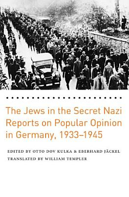 The Jews in the Secret Nazi Reports on Popular Opinion in Germany  1933 1945 PDF