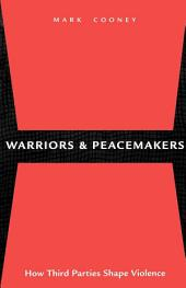 Warriors and Peacemakers: How Third Parties Shape Violence