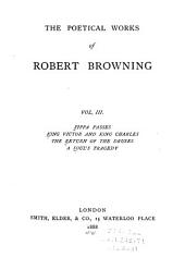 The Poetical Works of Robert Browning: Pippa passes. King Victor and King Charles. The return of the Druses. A soul's tragedy