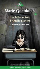 Marie Quatdoigts 02: Les Idées noires d'Amélie Blanche