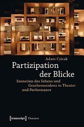 Partizipation der Blicke: Szenerien des Sehens und Gesehenwerdens in Theater und Performance