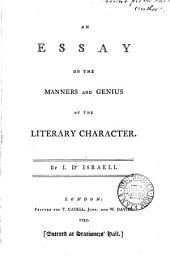 An Essay on the Manners and Genius of the Literary Character: By I. D'Israeli