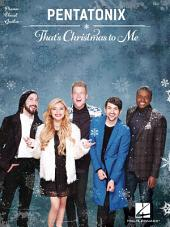 Pentatonix - That's Christmas to Me Songbook