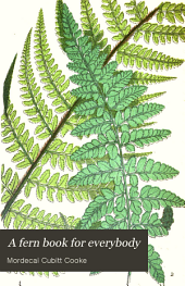 A Fern Book for Everybody: Containing All the British Ferns. With the Foreign Species Suitable for a Fernery
