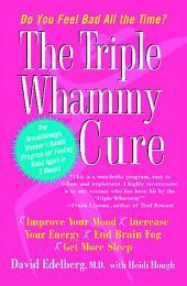 The Triple Whammy Cure: The Breakthrough Women's Health Program for Feeling Good Again in 3 Weeks