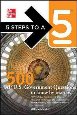 5 Steps to a 5 500 AP U S  Government and Politics Questions to Know by Test Day
