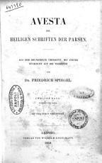 Avesta die heiligen Schriften der Parsen aus dem Grundtexte ubersetzt  mit steter Rucksicht auf die Tradition von Friedrich Spiegel PDF