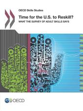 OECD Skills Studies Time for the U.S. to Reskill? What the Survey of Adult Skills Says: What the Survey of Adult Skills Says