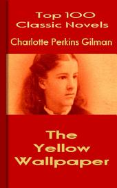 The Yellow Wallpaper: Top 100Classic Novels