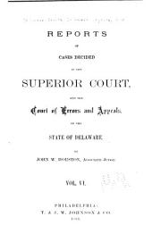 Delaware Reports: Containing Cases Decided in the Supreme Court (excepting Appeals from the Chancellor) and the Superior Court and the Orphans' Court of the State of Delaware, Volume 11