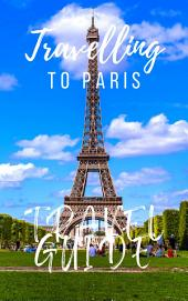 Paris Travel Guide 2019: Must-see attractions, wonderful hotels, excellent restaurants, valuable tips and so much more!