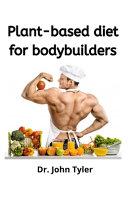 Plant-based Diet for Bodybuilders.