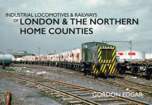 Industrial Locomotives   Railways of London and the Northern Home Counties