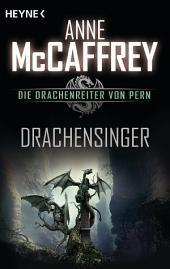 Drachensinger: Die Drachenreiter von Pern, Band 4 - Roman