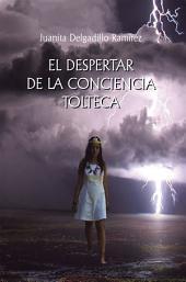 EL DESPERTAR DE LA CONCIENCIA TOLTECA