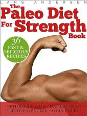 Paleo Diet for Strength: Delicious Paleo Diet Plan, Recipes and Cookbook Designed to Support the Specific Needs of Strength Athletes and Bodybuilders