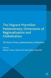Parliamentary Dimensions of Regionalization and Globalization: The Role of Inter-Parliamentary Institutions