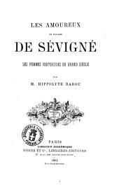 Les amoureux de Madame de Sévigné: Les femmes vertueuses du grand siècle