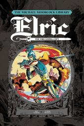 The Michael Moorcock Library - Elric, Vol. 3: The Dreaming City: Volume 3