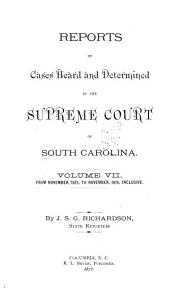 Reports of Cases Heard and Determined by the Supreme Court of South Carolina: Volume 7