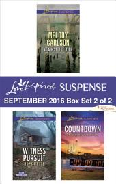 Harlequin Love Inspired Suspense September 2016 - Box Set 2 of 2: Against the Tide\Witness Pursuit\Countdown