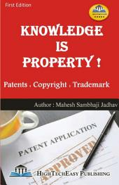 Knowledge is Property: Patent Copyright Trademark