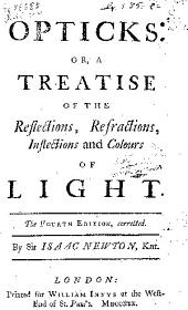 Opticks, Or a Treatise of the Reflections, Refractions, Inflections and Colours of Light
