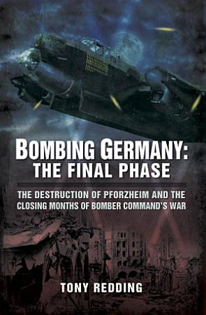 Bombing Germany  The Final Phase PDF