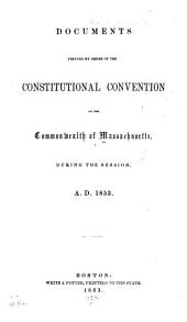 Documents printed by order of the constitutional convention of the Commonwealth of Massachusetts, during the session, A.D. 1853