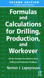 Formulas and Calculations for Drilling, Production and Workover: Edition 2
