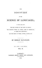 The Discovery of the Science of Languages: In which are Shown the Real Nature of the Parts of Speech : the Meanings which All Words Carry in Themselves, as Their Own Definitions ; and the Origin of Words, Letters, Figures, Etc. ; in Two Volumes, Volume 2