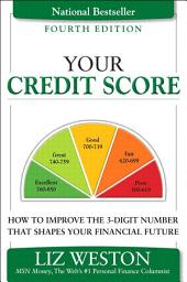 Your Credit Score: How to Improve the 3-Digit Number That Shapes Your Financial Future, Edition 4