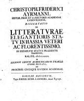 Christoph. Friderici Ayrmanni ... Dissertatio de litteraturae elegantioris statu in Hassia veteri ac florentissimo, in exemplum status praesentis trahendo ... recitata, etc