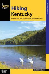 Hiking Kentucky: A Guide to 80 of Kentucky's Greatest Hiking Adventures, Edition 3