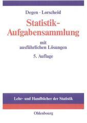 Statistik-Aufgabensammlung mit ausführlichen Lösungen: Übungsbuch zur Statistik im wirtschaftswissenschaftlichen Grundstudium, Ausgabe 5