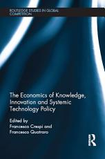 The Economics of Knowledge  Innovation and Systemic Technology Policy PDF