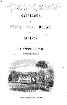 Catalogue of theological books in the library of Hartwell house  Buckinghamshire PDF