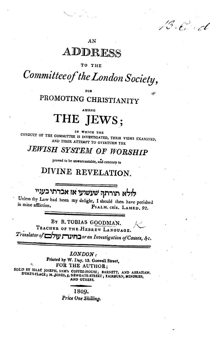 An Address to the Committee of the London Society for promoting Christianity among the Jews; in which the conduct of the committee is investigated, their views examined, and their attempt to overturn the Jewish system of worship proved to be unwarrantable, etc