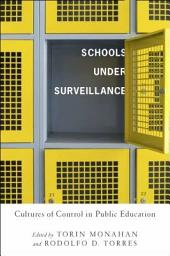 Schools Under Surveillance: Cultures of Control in Public Education
