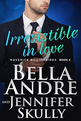 Irresistible In Love  The Maverick Billionaires  Book 4