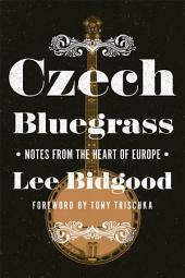 Czech Bluegrass: Notes from the Heart of Europe
