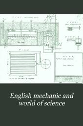 """English Mechanic and World of Science: With which are Incorporated """"the Mechanic"""", """"Scientific Opinion,"""" and the """"British and Foreign Mechanic."""", Volume 54"""