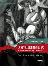 La Revolución Mexicana: Vida cultural y política 1901-1929