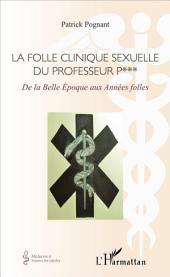 La folle clinique sexuelle du professeur P***: De la Belle Époque aux Années folles