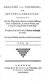 Adelaide and Theodore: Or Letters on Education: Containing All the Principles Relative to Three Different Plans of Education; to that of Princes, and Those of Young Persons of Both Sexes, Volume 2