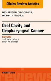 Oral Cavity and Oropharyngeal Cancer, An Issue of Otolaryngologic Clinics, E-Book
