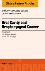 Oral Cavity and Oropharyngeal Cancer  An Issue of Otolaryngologic Clinics  PDF